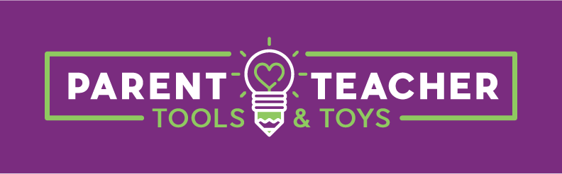 Parent Teacher Tools & Toys